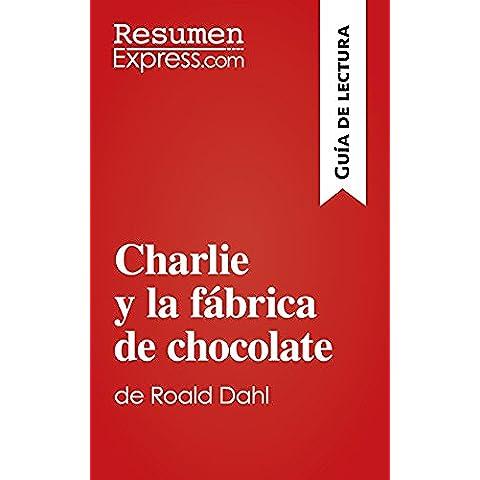 Charlie y la fábrica de chocolate de Roald Dahl (Guía de lectura): Resumen y análisis completo
