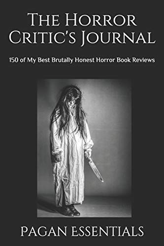 The Horror Critic's Journal: 150 of My Best Brutally Honest Horror Book Reviews