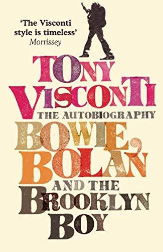 Tony Visconti: The Autobiography: Bowie, Bolan and the Brooklyn Boy por Tony Visconti