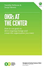 OKRs At The Center: How to use goals to drive ongoing change and create the organization you want