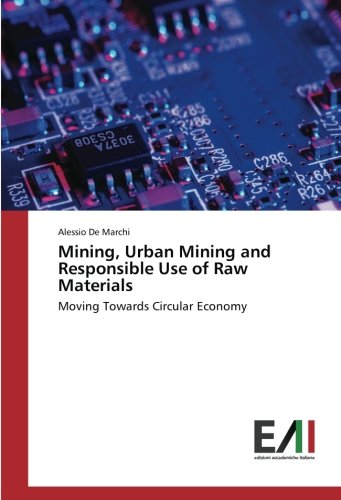 Mining, Urban Mining and Responsible Use of Raw Materials: Moving Towards Circular Economy por Alessio de Marchi