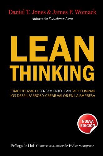 Lean Thinking: Cómo utilizar el pensamiento Lean para eliminar los despilfarros y crear valor en la empresa por Daniel T. Jones