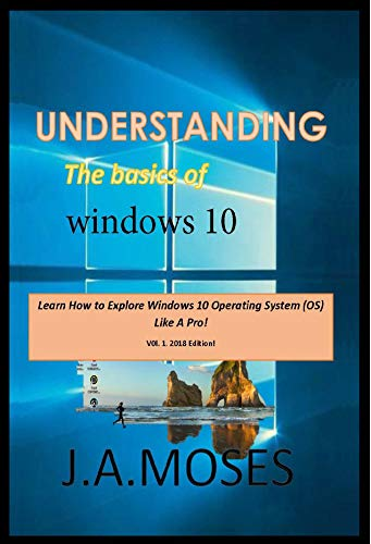 Understanding the basics of windows 10: Learn How  to explore windows 10 operating system like a pro! (English Edition) -