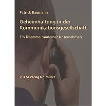 Geheimhaltung in der Kommunikationsgesellschaft: Ein Dilemma moderner Unternehmen