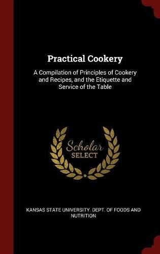 Practical Cookery: A Compilation of Principles of Cookery and Recipes, and the Etiquette and Service
