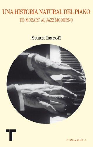 Una historia natural del piano. De Mozart al jazz moderno (Música) por Stuart Isacoff