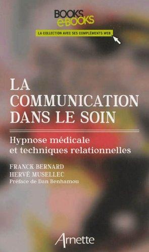 La communication dans le soin: Hypnose médicale et techniques relationnelles.