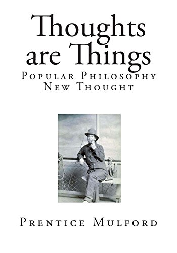 Thoughts are Things: New Thought (Top 100 Philosophy Books - Prentice Mulford)
