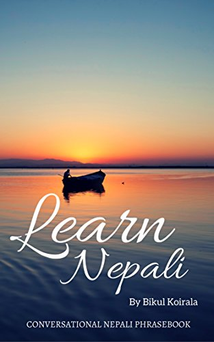 Learn Conversational Nepali: Nepali Language Simplified (English Edition)