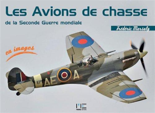 Les Avions de chasse de la Seconde Guerre mondiale par Frédéric Marsaly