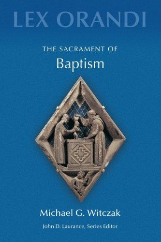 The Sacrament of Baptism (Lex Orandi Series)