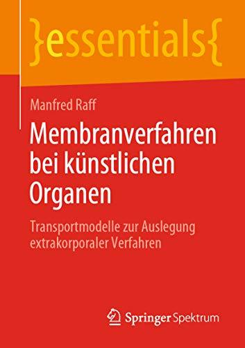 Membranverfahren bei künstlichen Organen: Transportmodelle zur Auslegung extrakorporaler Verfahren (essentials) -
