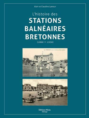 L'Histoire des Stations Balneaires en Bretagne par  Lamour Alain