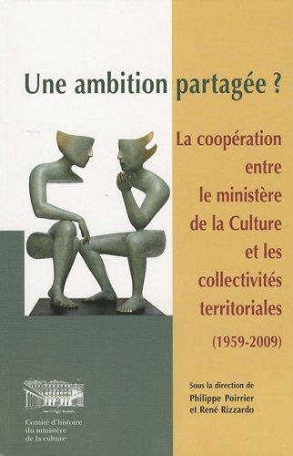 Une ambition partagée ? : La coopération entre le ministère de la culture et les collectivités territoriales (1959-2009)