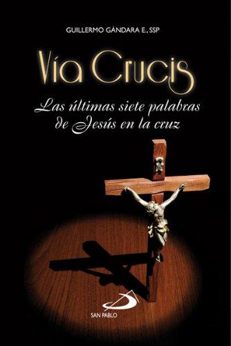 VÍA CRUCIS  LAS ÚLTIMAS SIETE PALABRAS DE JESÚS EN LA CRUZ por Guillermo  Gándara E.