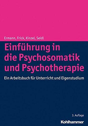 Einführung in die Psychosomatik und Psychotherapie: Ein Arbeitsbuch für Unterricht und Eigenstudium