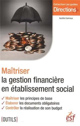 Maîtrisez la gestion financière en établissement par Aurélie Camroux