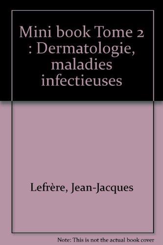 Mini book Tome 2 : Dermatologie, maladies infectieuses