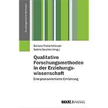 Qualitative Forschungsmethoden in der Erziehungswissenschaft: Eine praxisorientierte Einführung (Grundlagentexte Methoden)