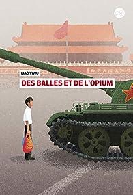 Des balles et de l'opium par Liao Yiwu