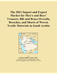The 2011 Import and Export Market for Men's and Boys' Trousers, Bib and Brace Overalls, Breeches, and Shorts of Woven Textile Materials in Saudi Arabia