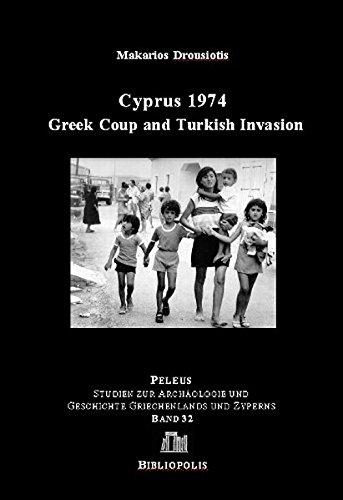 Cyprus 1974: Greek Coup and Turkish Invasion (PELEUS / Studien zur Archäologie und Geschichte Griechenlands und Zyperns, Band 32)
