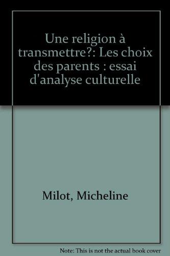 Une religion à transmettre?: Les choix des parents : essai d'analyse culturelle par Micheline Milot