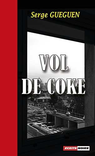 Vol de coke: Un polar à couper le souffle par Serge Guéguen