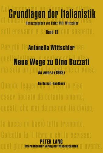 """Neue Wege zu Dino Buzzati: """"Un amore"""" (1963)- Ein Buzzati-Handbuch (Grundlagen der Italianistik, Band 13)"""