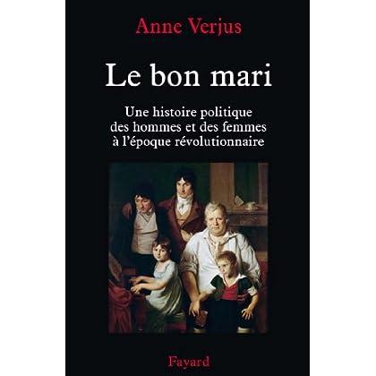 Le bon mari. : Une histoire politique des hommes et des femmes (1780-1804) (Divers Histoire)