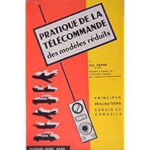 Pratique de la télécommande des modèles réduits - Théorie et pratique, Conseils et essais (Modélisme - Radiocommande - 2eme édition, mise à jour, 1965)