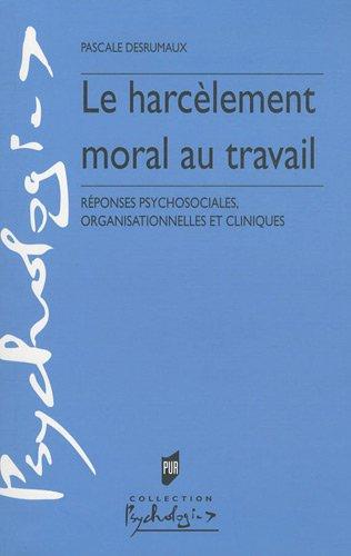 Le harcèlement moral au travail : Réponses psychosociales, organisationnelles et cliniques