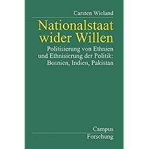Nationalstaat wider Willen: Politisierung von Ethnien und Ethnisierung der Politik: Bosnien, Indien, Pakistan (Campus Forschung)