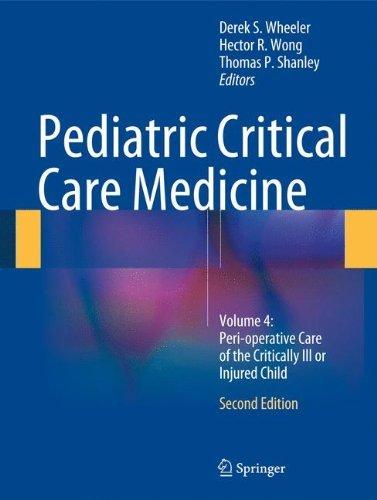 Pediatric Critical Care Medicine: Volume 4: Peri-operative Care of the Critically Ill or Injured Child (2014-05-05)