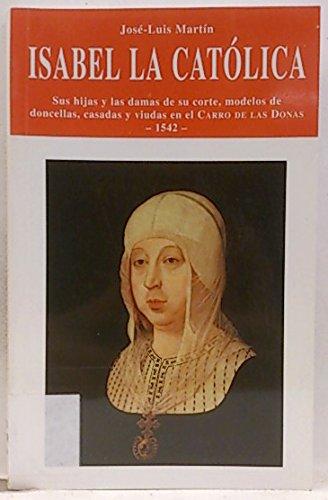 Isabel la Católica: sus hijas y las damas de su corte, modelos de doncellas, casadas y viudas, en el Carro de las donas (1542)