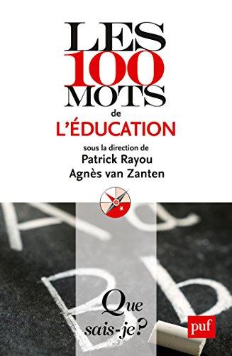 Télécharger en ligne Les 100 mots de l'éducation: « Que sais-je ? » n° 3926 pdf