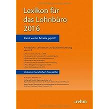 Lexikon für das Lohnbüro 2016: Arbeitslohn, Lohnsteuer und Sozialversicherung von A-Z