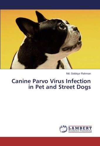 Canine Parvo Virus Infection in Pet and Street Dogs por Md. Siddiqur Rahman