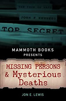 Mammoth Books presents Missing Persons and Mysterious Deaths by [Lewis, Jon E.]