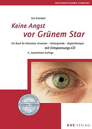 Keine Angst vor Grünem Star: Ein Buch für Patienten: Ursachen - Hintergründe - Begleittherapie (Naturheilkunde fundiert)