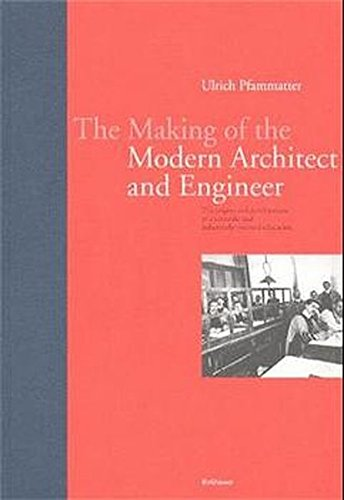 The Making of the Modern Architect and Engineer: The Origins and Development of a Scientific and Industrially Oriented Occupation