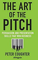 The Art of the Pitch: Persuasion and Presentation Skills that Win Business by P. Coughter (2012-01-03)