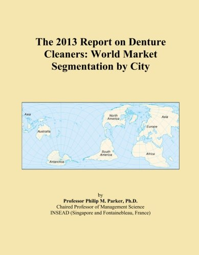 the-2013-report-on-denture-cleaners-world-market-segmentation-by-city