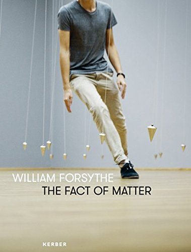 William Forsythe the fact of matter par Susanne Gaensheimer