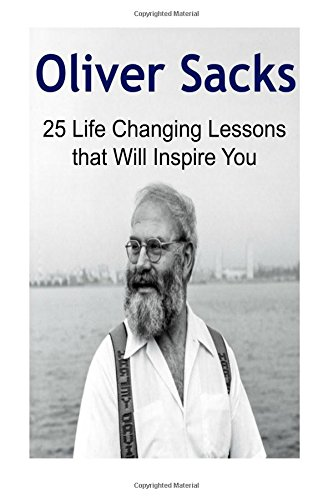 Oliver Sacks: 25 Life Changing Lessons that Will Inspire You: Oliver Sacks, Oliver Sacks Book, Oliver Sacks Tips, Oliver Sacks Lessons, Oliver Sacks Facts