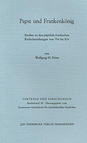 Papst und Frankenkönig: Studien zu den päpstlich-fränkischen Rechtsbeziehungen von 754 bis 824 (Vorträge und Forschungen - Sonderbände, Band 10)