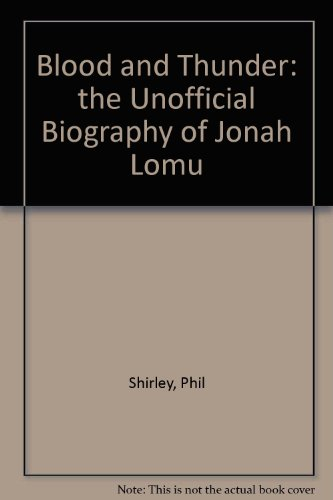 Blood and Thunder: the Unofficial Biography of Jonah Lomu por Phil Shirley