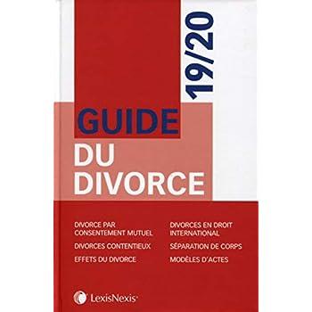 Guide du divorce 19/20: Divorce par consentement mutuel. Divorces contentieux. Effets du divorce. Divorces en droit international. Séparation de corps. ModÚles d'actes.