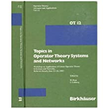Topics in Operator Theory Systems and Networks: Workshop on Applications of Linear Operator Theory to Systems and Networks, Rehovot (Israel), June ... (Operator Theory: Advances and Applications)