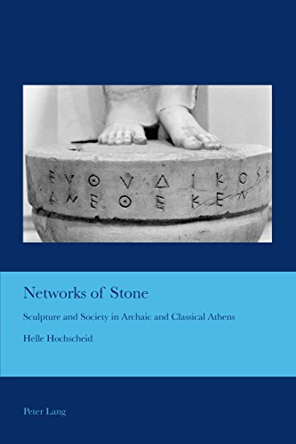 Networks of Stone: Sculpture and Society in Archaic and Classical Athens (Cultural Interactions: Studies in the Relationship between the Arts Book 35) (English Edition) por Helle Hochscheid